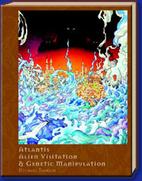 Atlantis, Alien Visitation, and Genetic…