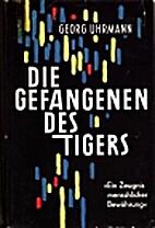 Die Gefangenen des Tigers by Georg Uhrmann