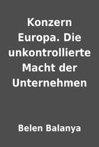 Konzern Europa. Die unkontrollierte Macht…