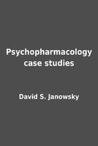 Psychopharmacology case studies by David S.…