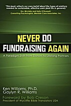 Never Do Fundraising Again by Ken Williams