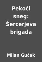 Pekoči sneg: Šercerjeva brigada by Milan…