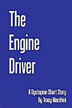 The Engine Driver (A Dystopian Short Story)…