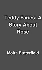 Teddy Faries: A Story About Rose by Moira…