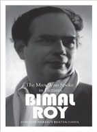 Bimal Roy: The Man who spoke in pictures by…
