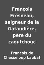 François Fresneau, seigneur de la…