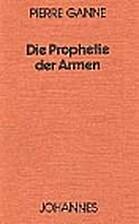 Die Prophetie der Armen by Pierre Ganne