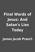 Final Words of Jesus: And Satan's Lies…