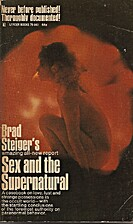 Sex and the Supernatural by Brad Steiger
