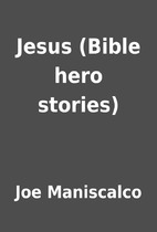 Jesus (Bible hero stories) by Joe Maniscalco