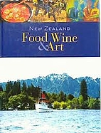 New Zealand Food Wine & Art by Jeanette Cook