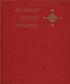 Cuarenta siglos de arte Mexicano