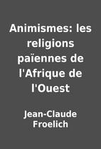 Animismes: les religions païennes de…