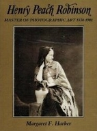 Henry Peach Robinson: Master of Photographic…