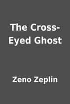 The Cross-Eyed Ghost by Zeno Zeplin