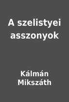 A szelistyei asszonyok by Kálmán Mikszáth