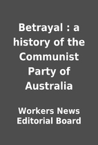Betrayal : a history of the Communist Party…