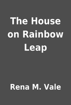 The House on Rainbow Leap by Rena M. Vale