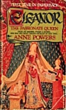Eleanor: The Passionate Queen by Anne Powers