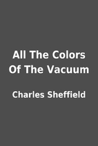 All The Colors Of The Vacuum by Charles…