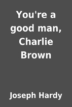 You're a good man, Charlie Brown by Joseph…