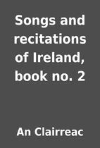 Songs and recitations of Ireland, book no. 2…