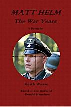 MATT HELM: The War Years by Keith Wease
