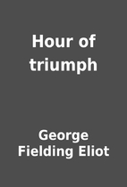 Hour of triumph by George Fielding Eliot