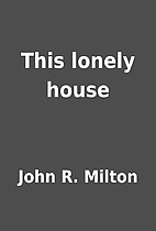 This lonely house by John R. Milton