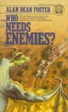Who Needs Enemies? by Alan Dean Foster