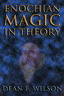Enochian Magic in Theory - Dean F. Wilson