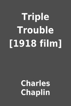 Triple Trouble [1918 film] by Charles…