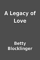 A Legacy of Love by Betty Blocklinger