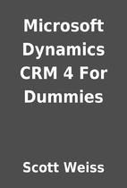 Microsoft Dynamics CRM 4 For Dummies by…