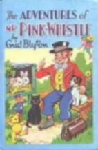 The Adventures of Mr. Pink-Whistle by Enid…