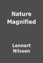 Nature Magnified by Lennart Nilsson