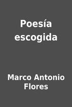 Poesía escogida by Marco Antonio Flores