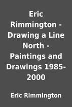Eric Rimmington - Drawing a Line North -…