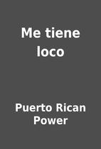 Me tiene loco by Puerto Rican Power