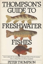 Thompson's Guide to Freshwater Fishes: How…