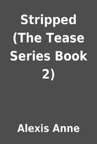 Stripped (The Tease Series Book 2) by Alexis…