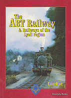 The ABT Railway : And Railways of the Lyell…