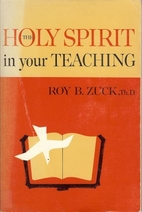 Holy Spirit in Your Teaching by Roy B. Zuck