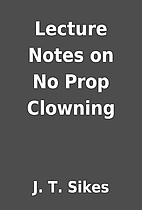 Lecture Notes on No Prop Clowning by J. T.…