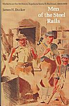 Men of the Steel Rails by James H. Ducker
