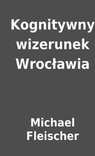 Kognitywny wizerunek Wrocławia by Michael…