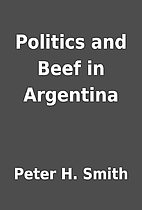 Politics and Beef in Argentina by Peter H.…