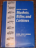 U. S. Muskets, Rifles and Carbines by Arcadi…