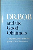 Dr. Bob and the Good Oldtimers by Alcoholics…