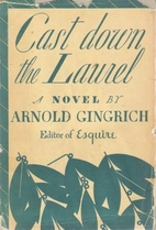 Cast down the laurel by Arnold Gingrich